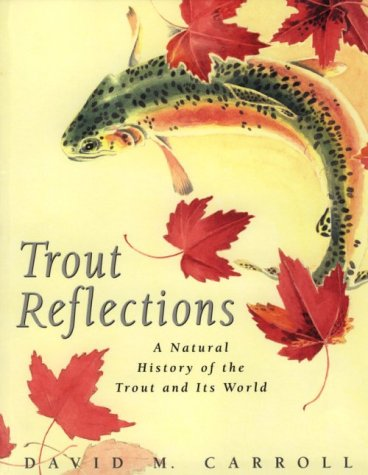 9780312141424: Trout Reflections: A Natural History of the Trout and Its World