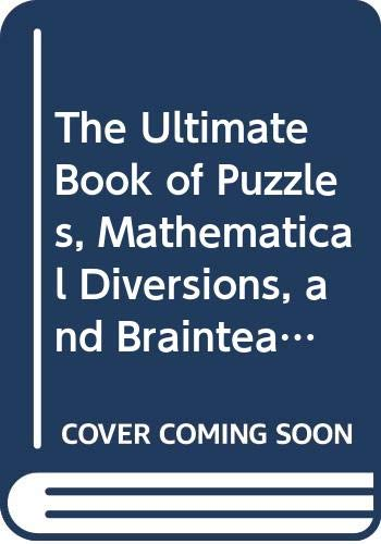9780312141431: The Ultimate Book of Puzzles, Mathematical Diversions, and Brainteasers: A Definitive Collection of the Best Puzzles Ever Devised