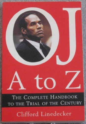 O.J. A to Z: The Complete Handbook: Clifford L. Linedecker