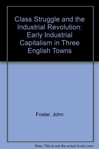9780312142803: Class Struggle and the Industrial Revolution: Early Industrial Capitalism in Three English Towns