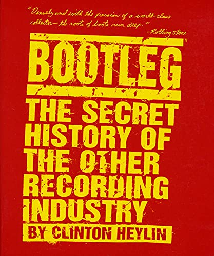 9780312142896: Bootleg: The Secret History of the Other Recording Industry
