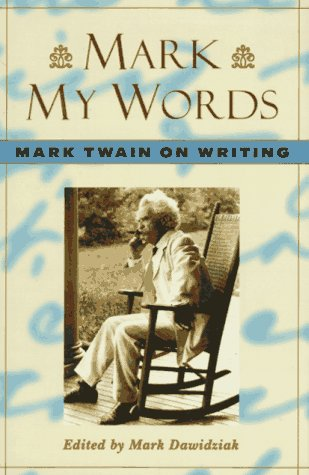 Mark My Words: Mark Twain on Writing (0312143656) by Twain, Mark; Dawidziak, Mark