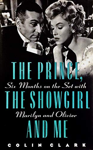 The Prince, the Showgirl, and Me: Six Months on the Set With Marilyn and Oliver: Clark, Colin