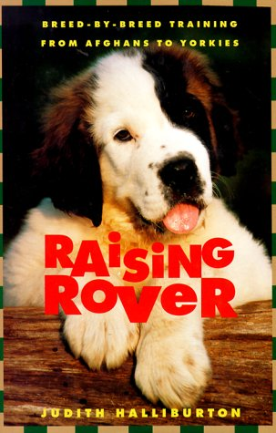 Raising Rover: Breed-By-Breed Training from Afghans to: Judith Halliburton
