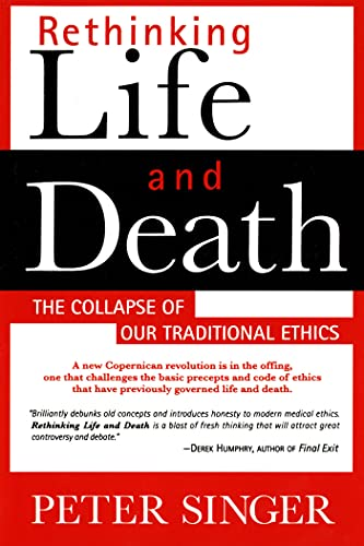 9780312144012: Rethinking Life and Death: The Collapse of Our Traditional Ethics