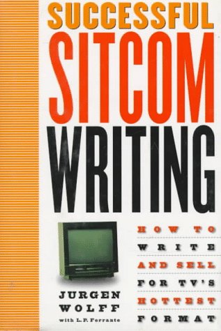 Successful Sitcom Writing: How To Write And Sell For TV's Hottest Format: Wolff, Jurgen; ...