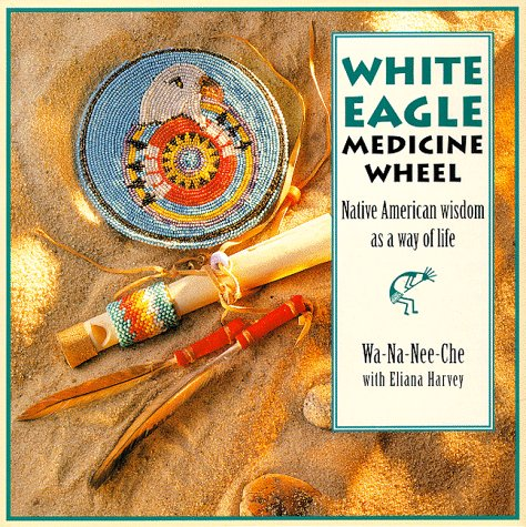 9780312145330: The White Eagle Medicine Wheel: Native American Wisdom As A Way of Life
