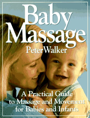 Baby Massage: A Practical Guide to Massage: Walker, Peter