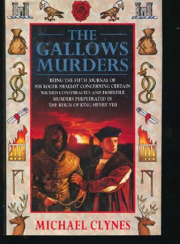 9780312146054: The Gallows Murders: Being the Fifth Journal of Sir Roger Shallot Concerning Certain Wicked Conspiracies and Horrible Murders Perpetrated in the Reign of King Henry VIII