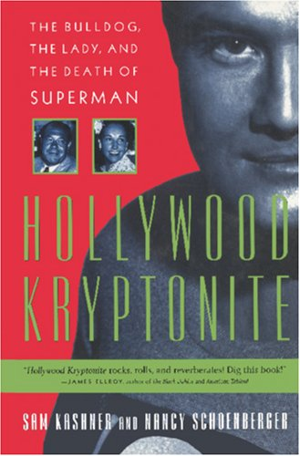 Hollywood Kryptonite : The Bulldog, the Lady and the Death of Superman: Kashner, Sam; Schoenberger,...