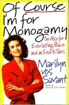 Of Course I'm for Monogamy: I'm Also for Everlasting Peace and an End to Taxes (0312146930) by Marilyn Vos Savant