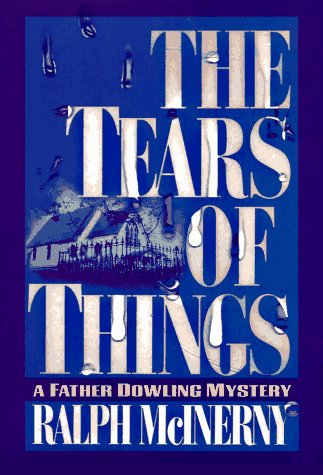 The Tears of Things: A Father Dowling: McInerny, Ralph M.