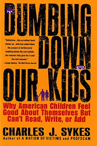 9780312148232: Dumbing Down Our Kids: Why American Children Feel Good about Themselves But Can't Read, Write, or Add