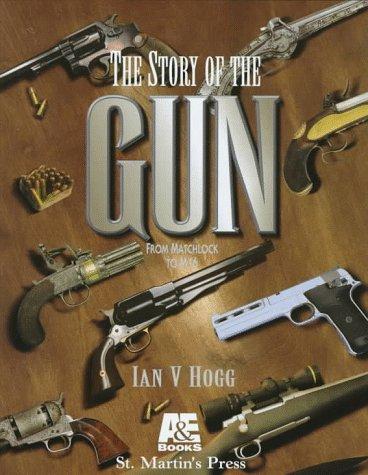 Story of the Gun (031214895X) by Ian V. Hogg