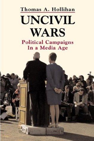 9780312150266: Uncivil Wars: Political Campaigns in a Media Age