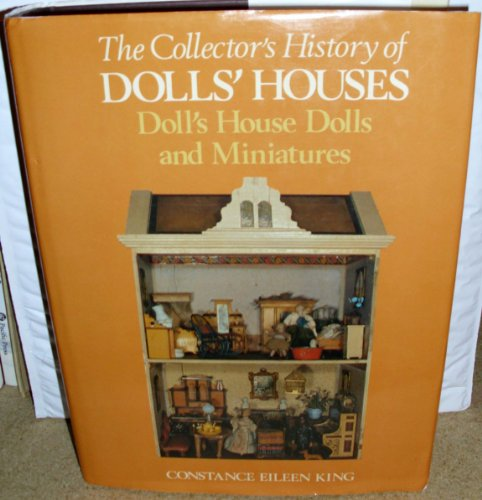 Collector's History of Doll's Houses: Doll House Dolls and Miniatures: King, Constance ...