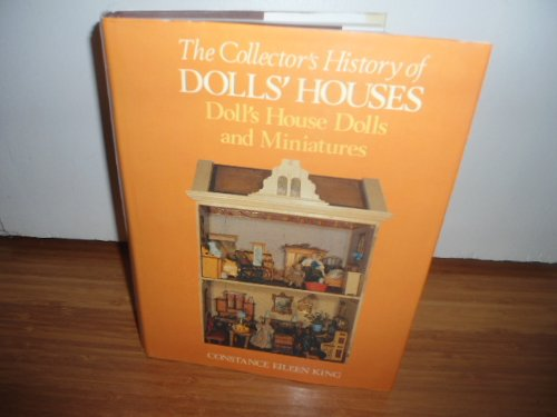 The Collector's History of Dolls' Houses: Doll's House Dolls and Miniatures: King, ...