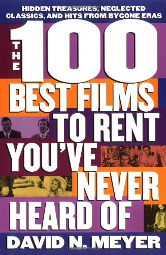 9780312150426: The 100 Best Films to Rent You've Never Heard Of: Hidden Treasures, Neglected Classics, and Hits From By-Gone Eras