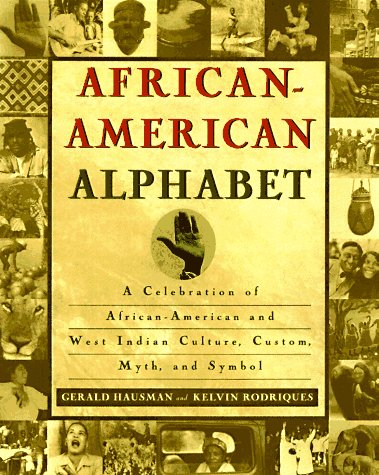 African-American Alphabet: A Celebration of African-American and West Indian Culture, Custom, Myth,...
