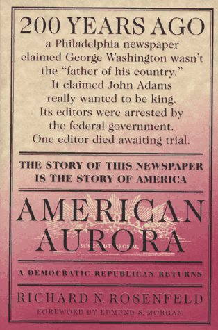 AMERICAN AURORA, A DEMOCRATIC-REPUBLICAN RETURNS; THE SUPPRESSED HISTORY OF OUR NATION'S BEGINNIN...