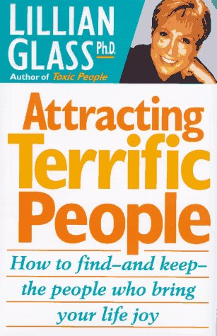 Attracting Terrific People: How to Find-And Keep-The People Who Bring Your Life Joy: Glass, Lillian