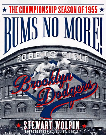 9780312150723: Bums No More!: The Championship Season of the 1955 Brooklyn Dodgers