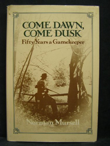 9780312150952: Come Dawn, Come Dusk Fifty Years a Gamekeeper