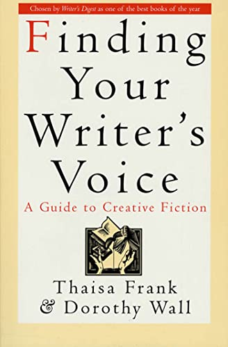 Finding Your Writer's Voice: A Guide to Creative Fiction (0312151284) by Thaisa Frank; Dorothy Wall
