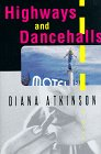 Highways and Dancehalls: A Novel: Atkinson, Diana
