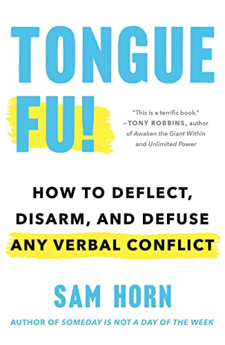 Tongue Fu! How To Deflect, Disarm, and Defuse Any Verbal Conflict