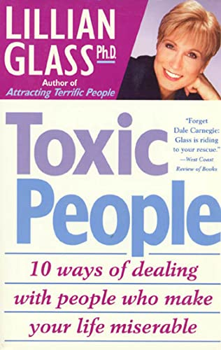 9780312152321: Toxic People: 10 Ways Of Dealing With People Who Make Your Life Miserable
