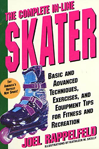 9780312152673: The Complete In-Line Skater: Basic and Advanced Techniques, Exercises and Equipment for Fitness