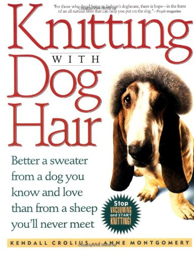 Knitting With Dog Hair: Better A Sweater: Kendall Crolius; Anne