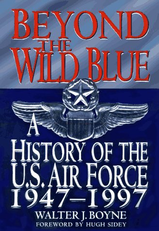 9780312154745: Beyond the Wild Blue: History of the U.S.Air Force, 1947-97 (Thomas Dunne Book S.)