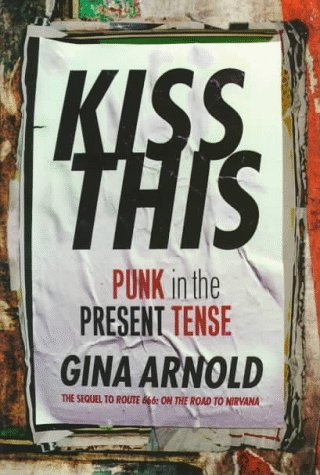 Kiss This: Punk In The Present Tense: Gina Arnold