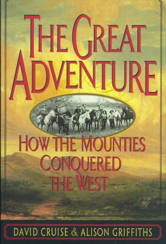 9780312155384: The Great Adventure: How the Mounties Conquered the West