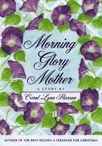 Morning Glory Mother (9780312155926) by Carol Lynn Pearson