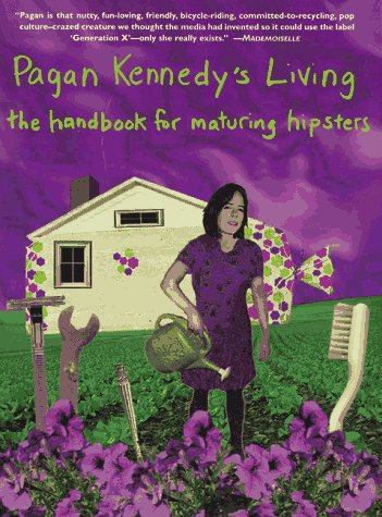 9780312156213: Pagan Kennedy's Living: A Handbook for Maturing Hipsters