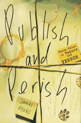 Publish and Perish: Three Tales of Tenure and Terror (0312156286) by Hynes, James