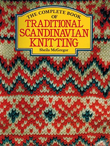 The complete book of traditional Scandinavian knitting: Sheila McGregor