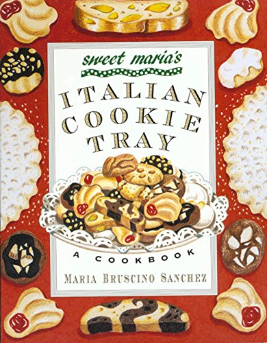 Sweet Maria's Italian Cookie Tray: A Cookbook: Sanchez, Maria Bruscino