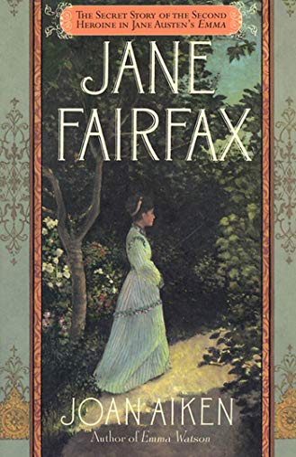 9780312157074: Jane Fairfax: The Secret Story of the Second Heroine in Jane Austen's Emma