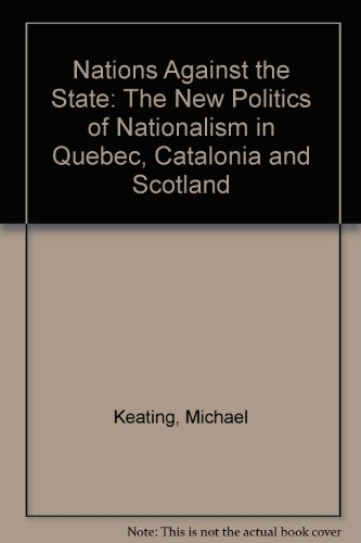 9780312158170: Nations Against the State: The New Politics of Nationalism in Quebec, Catalonia and Scotland