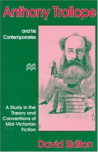 Anthony Trollope and His Contemporaries: A Study in the Theory and Convention of the Mid-Victorian ...