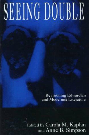 Seeing Double: Revisioning Edwardian and Modernist Literature: Kaplan, Carola, Simpson, Anne B.