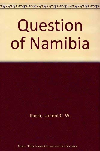 The Question of Namibia: Kaela, Laurent W. C.