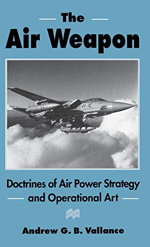 9780312159962: The Air Weapon: Doctrines of Air Power Strategy and Operational Art