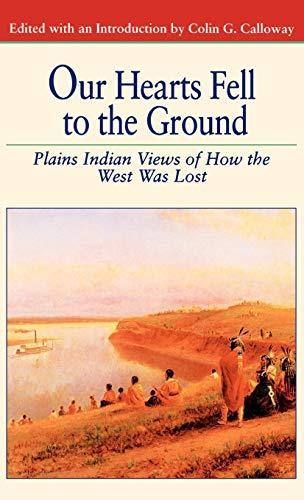 9780312160500: Our Hearts Fell to the Ground: Plains Indian Views of How the West Was Lost (Bedford Cultural Editions Series)
