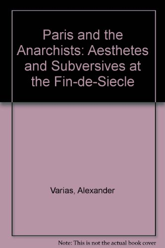 9780312160616: Paris and the Anarchists: Aesthetes and Subversives at the Fin-de-Siecle