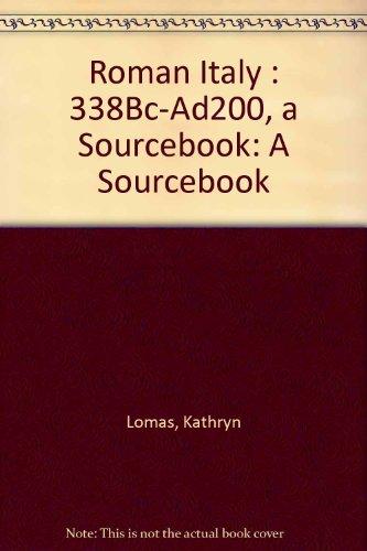 Roman Italy : 338Bc-Ad200, a Sourcebook: A Sourcebook: Lomas, Kathryn